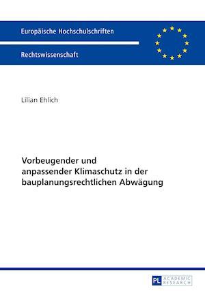 Bog, paperback Vorbeugender Und Anpassender Klimaschutz in Der Bauplanungsrechtlichen Abwaegung af Lilian Ehlich