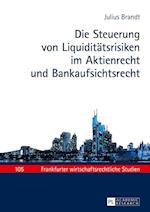 Die Steuerung Von Liquiditaetsrisiken Im Aktienrecht Und Bankaufsichtsrecht (Frankfurter Wirtschaftsrechtliche Studien, nr. 105)