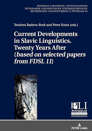 Current Developments in Slavic Linguistics. Twenty Years After (based on selected papers from FDSL 11)