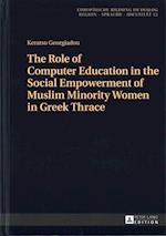 The Role of Computer Education in the Social Empowerment of Muslim Minority Women in Greek Thrace (Europaeische Bildung Im Dialog, nr. 12)