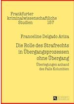 Die Rolle Des Strafrechts in Uebergangsprozessen Ohne Uebergang (Frankfurter Kriminalwissenschaftliche Studien, nr. 157)