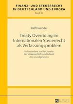Treaty Overriding Im Internationalen Steuerrecht ALS Verfassungsproblem (Finanz Und Steuerrecht in Deutschland Und Europa, nr. 36)