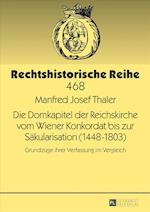 Die Domkapitel Der Reichskirche Vom Wiener Konkordat Bis Zur Saekularisation (1448-1803) (Rechtshistorische Reihe, nr. 468)