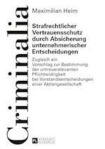Strafrechtlicher Vertrauensschutz Durch Absicherung Unternehmerischer Entscheidungen (Criminalia, nr. 60)