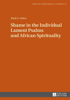 Shame in the Individual Lament Psalms and African Spirituality