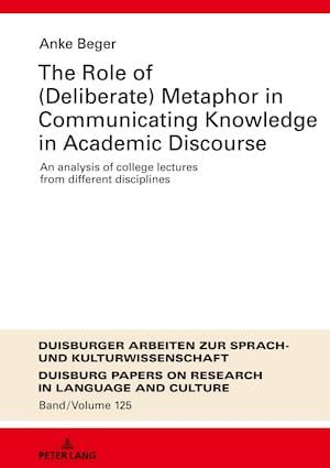 The Role of (Deliberate) Metaphor in Communicating Knowledge in Academic Discourse