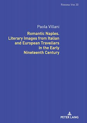 Romantic Naples. Literary Images from Italian and European Travellers in the Early Nineteenth Century