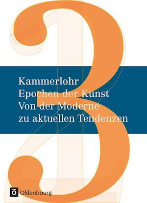Kammerlohr - Epochen der Kunst Neu 03: Von der Moderne zu aktuellen Tendenzen