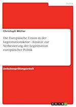 Die Europaische Union in Der Legitimationskrise - Ansatze Zur Verbesserung Der Legitimation Europaischer Politik af Christoph Muller, Christoph M. Ller