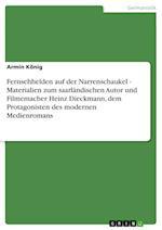 Fernsehhelden Auf Der Narrenschaukel - Materialien Zum Saarlandischen Autor Und Filmemacher Heinz Dieckmann, Dem Protagonisten Des Modernen Medienroma