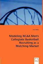 Modeling NCAA Men's Collegiate Basketball Recruiting as a Matching Market af Scott Kelly
