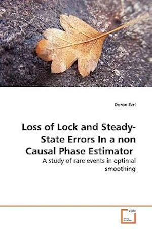 Loss of Lock and Steady-State Errors In a non Causal Phase Estimator
