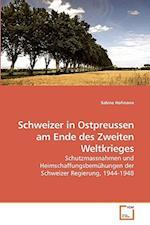 Schweizer in Ostpreussen Am Ende Des Zweiten Weltkrieges