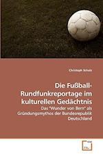 Die Fussball-Rundfunkreportage Im Kulturellen Gedachtnis af Christoph Schulz