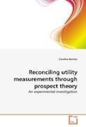 Reconciling utility measurements through prospect theory