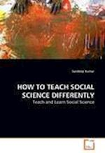 HOW TO TEACH SOCIAL SCIENCE DIFFERENTLY