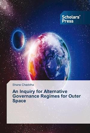 An Inquiry for Alternative Governance Regimes for Outer Space