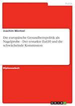 Die Europaische Gesundheitspolitik ALS Nagelprobe - Der Erstarkte Eugh Und Die Schwachelnde Kommission af Joachim Wentzel