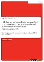 Ist Bulgarien Nach Dem Regierungswechsel Von 1990 Eher Ein Parlamentarisches Oder Eher Ein Semi-Prasidentielles Regierungssystem?