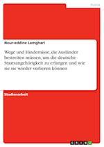 Wege Und Hindernisse, Die Auslander Bestreiten Mussen, Um Die Deutsche Staatsangehorigkeit Zu Erlangen Und Wie Sie Sie Wieder Verlieren Konnen