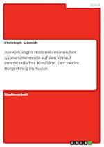 Auswirkungen Rentenokonomischer Akteursinteressen Auf Den Verlauf Innerstaatlicher Konflikte. Der Zweite Burgerkrieg Im Sudan af Christoph Schmidt