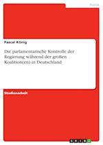 Die Parlamentarische Kontrolle Der Regierung Wahrend Der Groen Koalition(en) in Deutschland