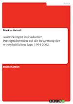Auswirkungen Individueller Parteipraferenzen Auf Die Bewertung Der Wirtschaftlichen Lage 1994-2002 af Markus Heindl