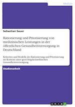 Rationierung Und Priorisierung Von Medizinischen Leistungen in Der Offentlichen Gesundheitsversorgung in Deutschland af Sebastian Sauer
