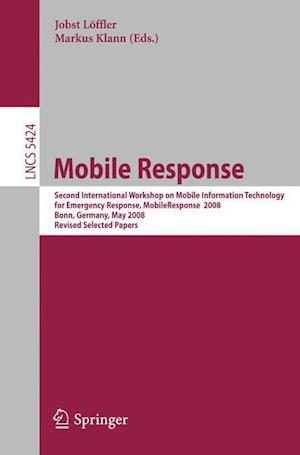 Mobile Response: Second International Workshop on Mobile Information Technology for Emergency Response, MobileResponse 2008 Bonn, Germa