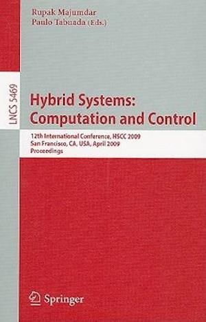 Hybrid Systems: Computation and Control : 12th International Conference, HSCC 2009, San Francisco, CA, USA, April 13-15, 2009, Proceedings