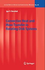Convective Heat and Mass Transfer in Rotating Disk Systems af Igor V. Shevchuk