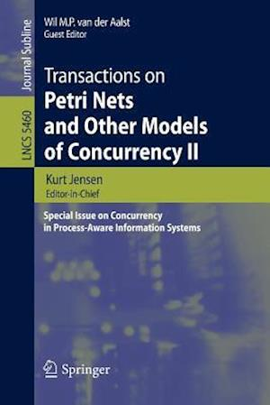 Transactions on Petri Nets and Other Models of Concurrency II: Special Issue on Concurrency in Process-Aware Information Systems