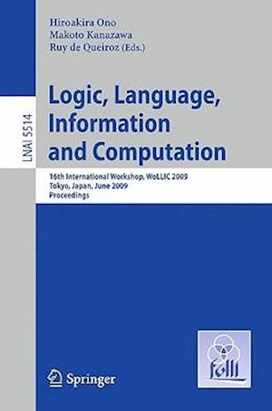 Logic, Language, Information and Computation: 16th International Workshop, Wollic 2009, Tokyo, Japan, June 21-24, 2009, Proceedings