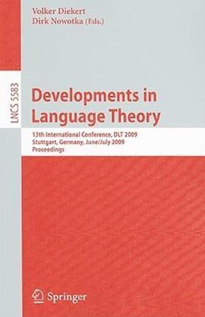 Developments in Language Theory: 13th International Conference, DLT 2009, Stuttgart, Germany, June 30-July 3, 2009, Proceedings
