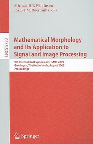 Mathematical Morphology and Its Application to Signal and Image Processing : 9th International Symposium on Mathematical Morphology, ISMM 2009 Groning