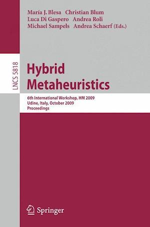 Hybrid Metaheuristics: 6th International Workshop, HM 2009 Udine, Italy, October 16-17, 2009, Proceedings