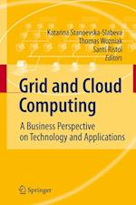 Grid and Cloud Computing : A Business Perspective on Technology and Applications
