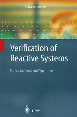 Verification of Reactive Systems : Formal Methods and Algorithms