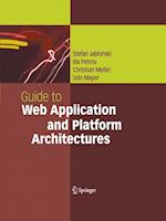 Guide to Web Application and Platform Architectures af Stefan Jablonski, Christian Meiler, Ilia Petrov