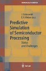 Predictive Simulation of Semiconductor Processing (SPRINGER SERIES IN MATERIALS SCIENCE, nr. 72)