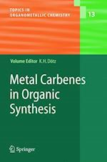 Metal Carbenes in Organic Synthesis (Topics in Organometallic Chemistry, nr. 13)
