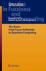 The Brain: Fuzzy Arithmetic to Quantum Computing af Armando Freitas Da Rocha, Alfredo Pereira, Eduardo Massad