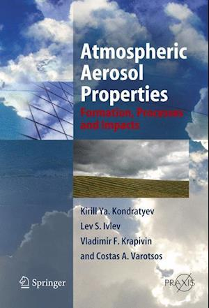 Atmospheric Aerosol Properties : Formation, Processes and Impacts