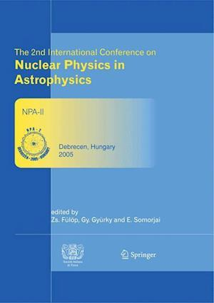 The 2nd International Conference on Nuclear Physics in Astrophysics : Refereed and selected contributions, Debrecen, Hungary, May 16-20, 2005
