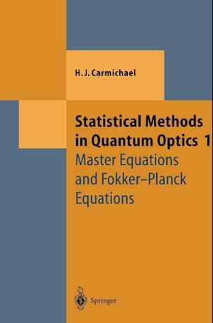 Statistical Methods in Quantum Optics 1 : Master Equations and Fokker-Planck Equations