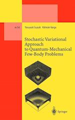 Stochastic Variational Approach to Quantum-Mechanical Few-Body Problems (Lecture Notes in Physics Monographs, nr. 54)