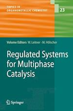 Regulated Systems for Multiphase Catalysis (Topics in Organometallic Chemistry, nr. 23)