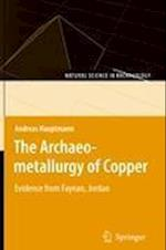 The Archaeometallurgy of Copper (Natural Science in Archaeology)