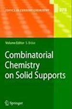 Combinatorial Chemistry on Solid Supports (TOPICS IN CURRENT CHEMISTRY, nr. 278)