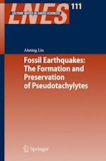 Fossil Earthquakes: The Formation and Preservation of Pseudotachylytes (LECTURE NOTES IN EARTH SCIENCES, nr. 111)